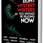 The Mysterious Eight: Eight Mystery Writers You Should Be Reading Now